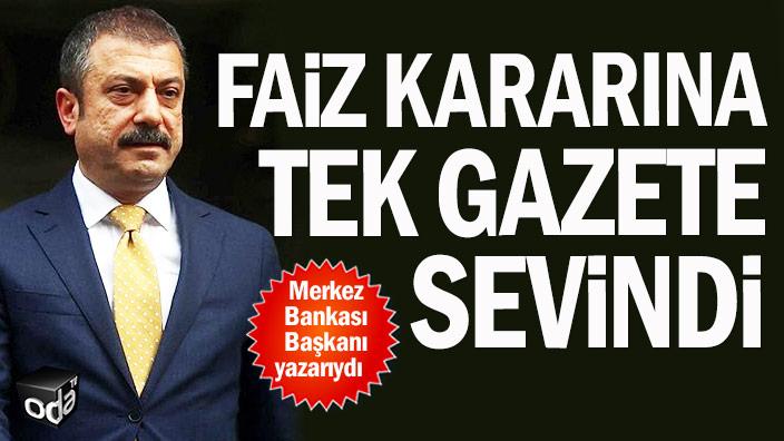 Faiz kararına tek gazete sevindi: Merkez Bankası Başkanı yazarıydı