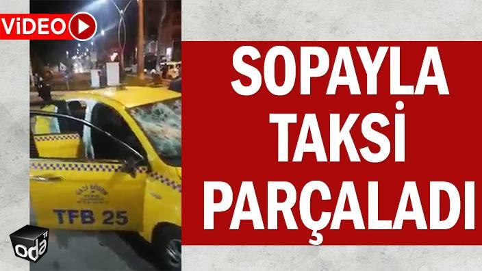 Sopayla taksi parçaladı