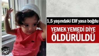 1,5 yaşındaki Elif yasa boğdu… Yemek yemedi diye öldürüldü