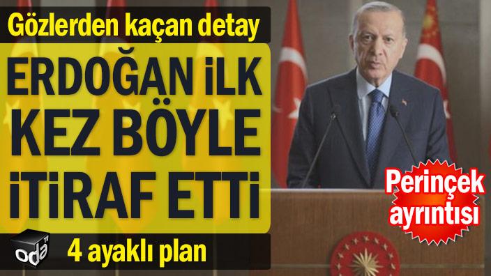 Gözlerden kaçan detay... Erdoğan ilk kez böyle itiraf etti
