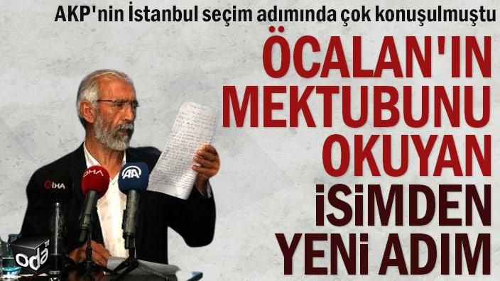 AKP'nin İstanbul seçim adımında çok konuşulmuştu... Öcalan'ın mektubunu okuyan isimden yeni adım