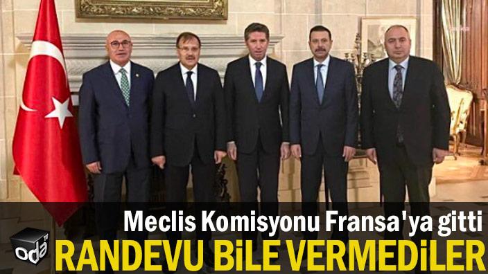 Meclis Komisyonu Fransa'ya gitti... Randevu bile vermediler