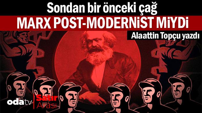 Sondan bir önceki çağ: Marx post-modernist miydi