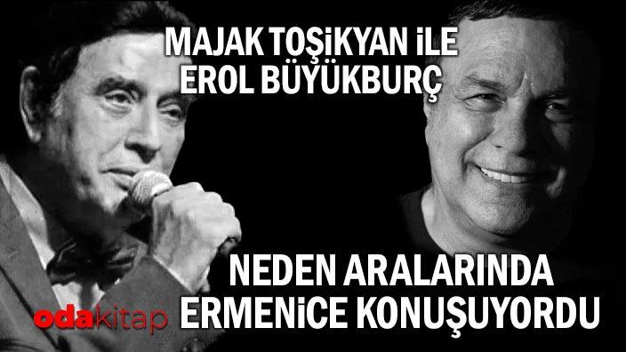 Majak Toşikyan ile Erol Büyükburç neden aralarında Ermenice konuşuyorlardı