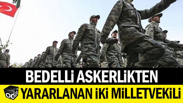 Bedelli askerlikten yararlanan iki milletvekili