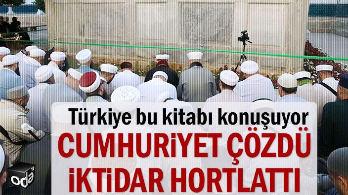 Türkiye bu kitabı düşünüyor: Cumhuriyet çözdü iktidar hortlattı