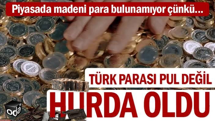Türk parası pul değil hurda oldu