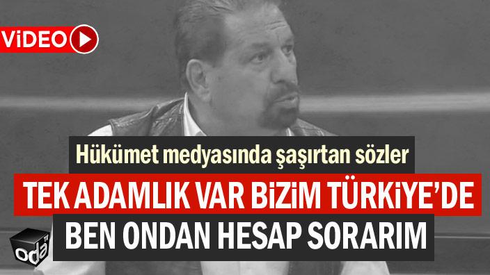 """Hükümet medyasında şaşırtan sözler... """"Tek adamlık var bizim Türkiye'de"""""""