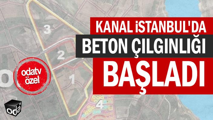 Kanal İstanbul'da beton çılgınlığı başladı