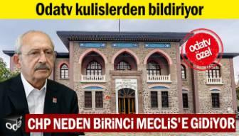Odatv kulislerden bildiriyor: CHP neden Birinci Meclis'e gidiyor