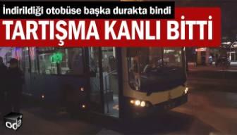 İndirildiği otobüse başka durakta bindi… Tartışma kanlı bitti