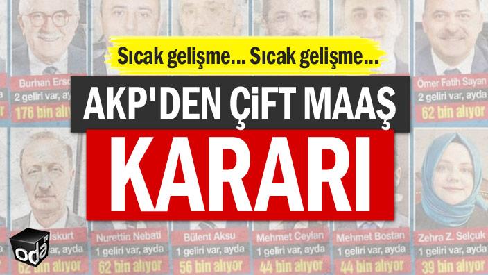Sıcak gelişme... AKP'den çift maaş kararı