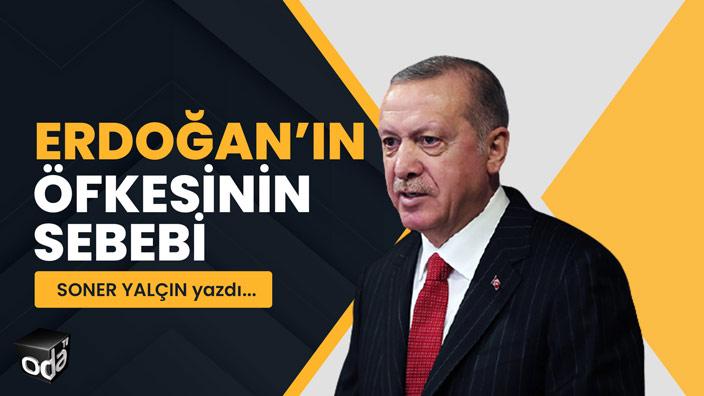 Erdoğan'ın öfkesinin sebebi