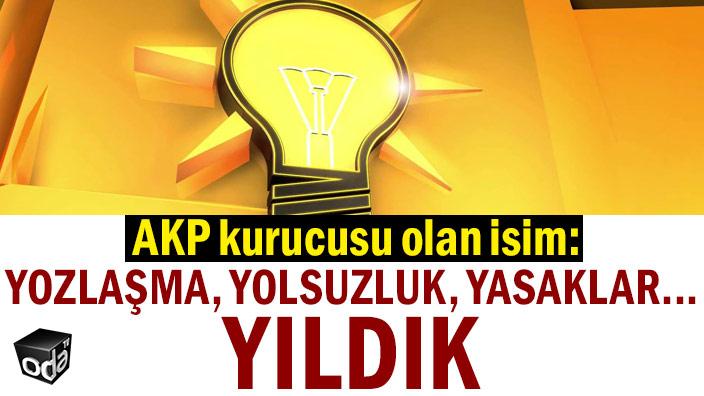 AKP kurucusu olan isim: Yozlaşma, yolsuzluk, yasaklar... Yıldık