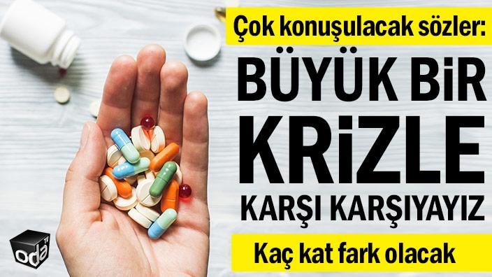 Çok konuşulacak sözler: Büyük bir ilaç kriziyle karşı karşıyayız
