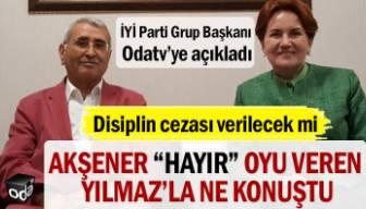"""İYİ Parti Grup Başkanı Odatv'ye açıkladı: Akşener """"Hayır"""" oyu veren Durmuş Yılmaz'la ne konuştu"""