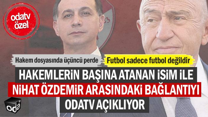 Hakemlerin başına atanan isim ile Nihat Özdemir arasındaki bağlantıyı Odatv açıklıyor