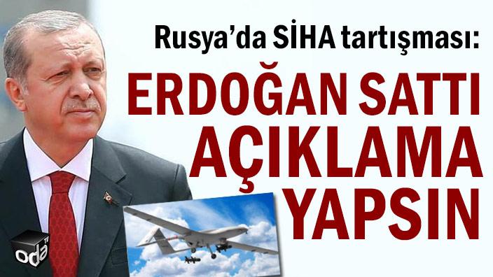 Rusya'da SİHA tartışması: Erdoğan sattı açıklama yapsın