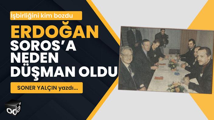 İşbirliğini kim bozdu... Erdoğan Soros'a neden düşman oldu