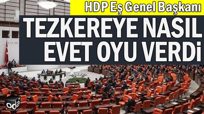 HDP Eş Genel Başkanı tezkereye nasıl evet oyu verdi