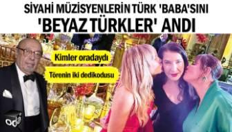 Siyahi müzisyenlerin Türk 'baba'sını 'Beyaz Türkler' andı... Kimler oradaydı... Törenin iki dedikodusu