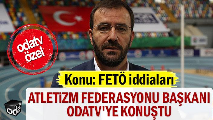 Atletizm Federasyonu Başkanı Fatih Çintimar FETÖ iddialarıyla ilgili Odatv'ye konuştu