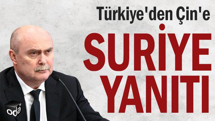 Türkiye'den Çin'e Suriye yanıtı
