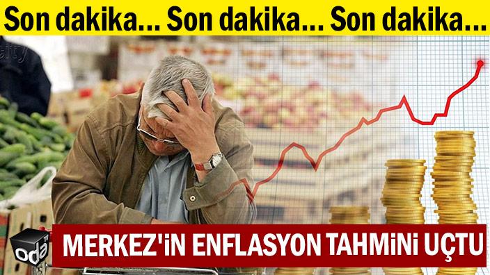 SON DAKİKA | Merkez'in enflasyon tahmini uçtu
